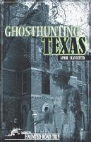 Ghosthunting Texas - America's Haunted Road Trip (Hardback)