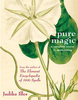 Pure Magic: A Complete Course in Spellcasting (Paperback)