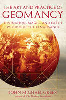 Art and Practice of Geomancy: Divination, Magic, and Earth Wisdom of the Renaissance (Paperback)