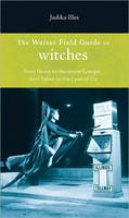Weiser Field Guide to Witches: From Hexes to Hermione Granger, from Salem to the Land of Oz (Paperback)