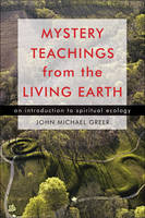 Mystery Teachings from the Living Earth: An Introduction to Spiritual Ecology (Paperback)