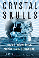 Crystal Skulls: Ancient Tools for Peace, Knowledge, and Enlightenment (Paperback)