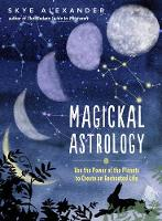 Magickal Astrology: Use the Power of the Planets to Create an Enchanted Life (Spiral bound)