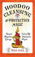Hoodoo Cleansing and Protection Magic: Banish Negative Energy and Ward off Unpleasant People (Paperback)
