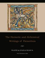 The Hermetic and Alchemical Writings of Paracelsus--Two Volumes in One (Paperback)