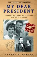 My Dear President: Letters Between Presidents and Their Wives (Hardback)