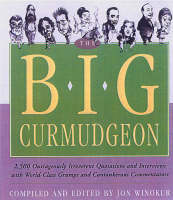 The Big Curmudgeon: 2500 Outrageously Irreverent Quotations and Interviews with World-class Grumps and Cantankerous Commentators (Paperback)
