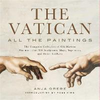 The Vatican: All The Paintings: The Complete Collection of Old Masters, Plus More than 300 Sculptures, Maps, Tapestries, and other Artifacts (Hardback)
