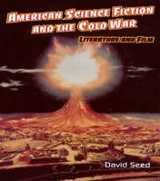 American Science Fiction and the Cold War: Literature and Film (Hardback)