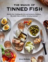 The Magic of Tinned Fish: Elevate Your Cooking with Canned Anchovies, Sardines, Mackerel, Crab, and Other Amazing Seafood (Hardback)