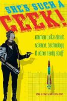 She's Such a Geek: Women Write About Science, Technology, and Other Nerdy Stuff (Paperback)