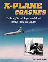 X-plane Crashes: Exploring Experimental, Rocket Plane, and Spycraft Incidents, Accidents and Crash Sites (Hardback)