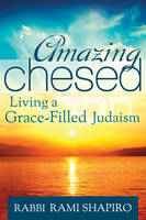 Amazing Chesed: Living a Grace-filled Judaism (Paperback)