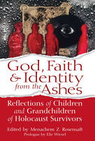 God, Faith & Identity from the Ashes: Reflections of Children and Grandchildren of Holocaust Survivors (Hardback)