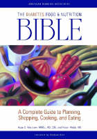 The Diabetes Food & Nutrition Bible: A Complete Guide to Planning, Shopping, Cooking, and Eating (Paperback)