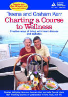 Charting a Course to Wellness: Creative Ways of Living with Heart Disease and Diabetes (Paperback)