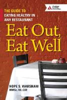 Eat Out, Eat Well: The Guide to Eating Healthy in Any Restaurant (Paperback)