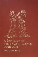 Gesture in Medieval Drama and Art - Early Drama, Art, and Music 28 (Hardback)
