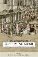 Consuming Music: Individuals, Institutions, Communities, 1730-1830 - Eastman Studies in Music v. 138 (Hardback)
