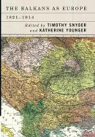 The Balkans as Europe, 1821-1914: 21 - Rochester Studies in East and Central Europe (Hardback)