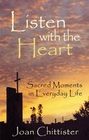 Listen with the Heart: Sacred Moments in Everyday Life (Paperback)