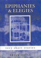 Epiphanies & Elegies: Very Short Stories (Hardback)