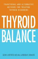 Thyroid Balance: Traditional and Alternative Methods for Treating Thyroid Disorders (Paperback)