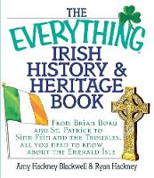 The Everything Irish History & Heritage Book: From Brian Boru and St. Patrick to Sinn Fein and the Troubles, All You Need to Know About the Emerald Isle - Everything (R) (Paperback)
