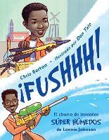 !FUSHHH! / Whoosh!: El chorro de inventos super humedos de Lonnie Johnson (Hardback)