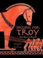 Digging for Troy: From Homer to Hisarlik (Hardback)