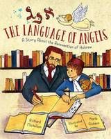 The Language Of Angels: A Story About the Reinvention of Hebrew (Hardback)