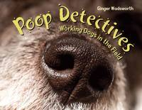 Poop Detectives: Working Dogs in the Field (Hardback)