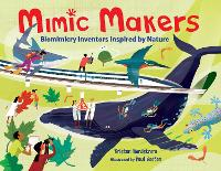 Mimic Makers: Biomimicry Inventors Inspired by Nature (Hardback)