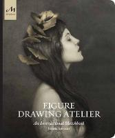 Figure Drawing Atelier: Lessons in the Classical Tradition (Hardback)
