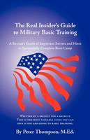 The Real Insider's Guide to Military Basic Training: A Recruit's Guide of Advice and Hints to Make It Through Boot Camp (2nd Edition) (Paperback)