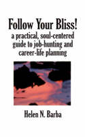 Follow Your Bliss!: A Practical, Soul-Centered Guide to Job-Hunting and Career-Life Planning (Paperback)