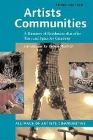 Artists Communities: A Directory of Residencies that Offer time and Space for Creativity - Artists Communities: A Directory of Residences That Offer Time & Spa (Paperback)