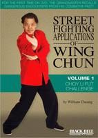 Street Fighting Applications of Wing Chun: Volume 1: Choy Li Fut Challenge (DVD video)
