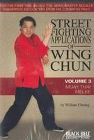 Street Fighting Applications of Wing Chun: Volume 3: Muay Thai Melee (DVD video)