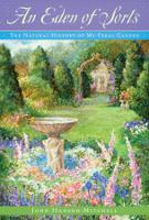 An Eden of Sorts: The Natural History of My Feral Garden (Hardback)