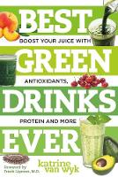 Best Green Drinks Ever: Boost Your Juice with Protein, Antioxidants and More - Best Ever (Paperback)