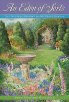 An Eden of Sorts: The Natural History of My Feral Garden (Paperback)