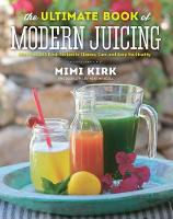 The Ultimate Book of Modern Juicing: More than 200 Fresh Recipes to Cleanse, Cure, and Keep You Healthy (Hardback)