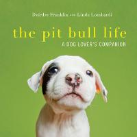 The Pit Bull Life: A Dog Lover's Companion (Hardback)