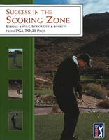 Success in the Scoring Zone: Stroke-Saving Strategies & Secrets from PGA Tour Pros (Paperback)