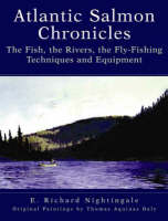 Atlantic Salmon Chronicles: The Fish, the Rivers, the Fly-fishing Techniques and Equipment (Hardback)