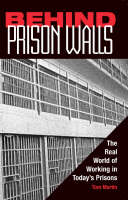 Behind Prison Walls: The Real World of Working in Today's Prisons (Paperback)