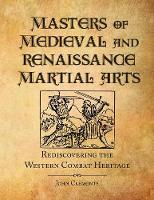 Masters of Medieval and Renaissance Martial Arts: Rediscovering the Western Combat Heritage (Paperback)