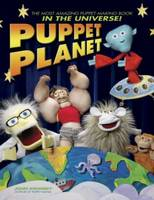 Puppet Planet: The Most Amazing Puppet-Making Book in the Universe! (Paperback)