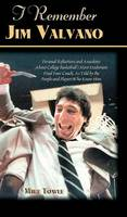 I Remember Jim Valvano: Personal Memories of and Anecdotes to Basketball's Most Exuberant Final Four Coach, as Told by the People and Players Who Knew Him - I Remember (Hardback)